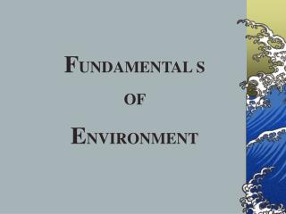F UNDAMENTAL S  OF  E NVIRONMENT
