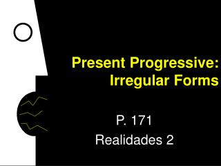Present Progressive:   Irregular Forms