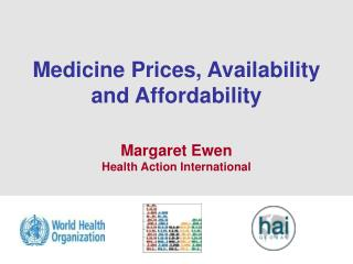 Medicine Prices, Availability and Affordability Margaret Ewen Health Action International