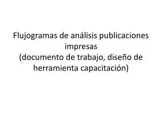 Flujogramas de an lisis publicaciones impresas documento de trabajo, dise o de herramienta capacitaci n
