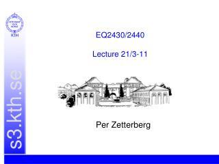 EQ2430/2440 Lecture 21/3-11