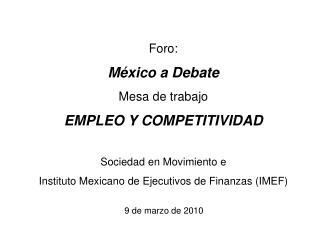 Foro: México a Debate Mesa de trabajo EMPLEO Y COMPETITIVIDAD Sociedad en Movimiento e