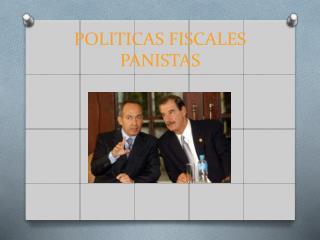 POLITICAS FISCALES PANISTAS