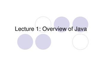 Lecture 1: Overview of Java
