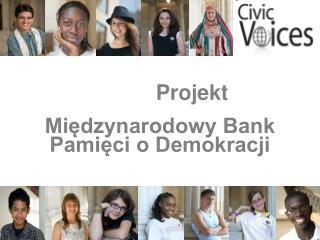 Projekt Międzynarodowy Bank Pamięci o Demokracji