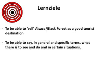 Lernziele To be able to 'sell' Alsace/Black Forest as a good tourist destination