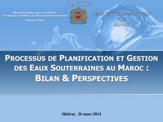 Processus de Planification et Gestion des Eaux Souterraines au Maroc :  Bilan & Perspectives