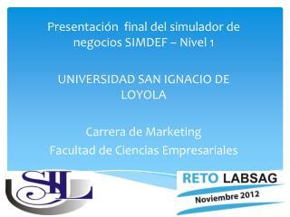 Presentación  final del simulador de negocios SIMDEF  – Nivel 1 UNIVERSIDAD SAN IGNACIO DE LOYOLA