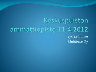 Keskuspuiston ammattiopisto 11.4.2012
