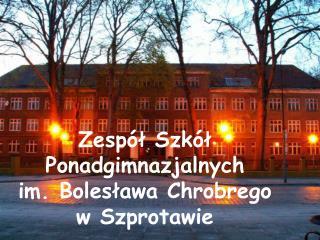 Zespół Szkół Ponadgimnazjalnych im. Bolesława Chrobrego w Szprotawie
