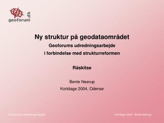 Ny struktur på geodataområdet Geoforums udredningsarbejde  i forbindelse med strukturreformen