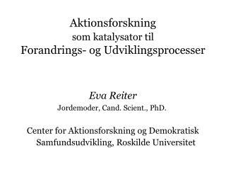 Aktionsforskning  som katalysator til Forandrings- og Udviklingsprocesser