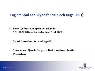 Lag om st�d och skydd f�r barn och unga (LBU)