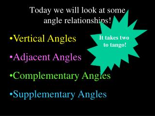 Today we will look at some  angle relationships!