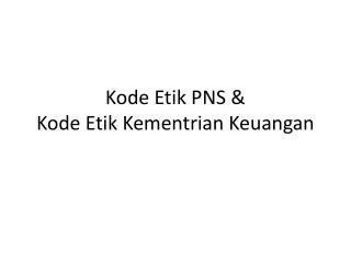 Kode Etik  PNS & Kode Etik Kementrian Keuangan