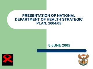 PRESENTATION OF NATIONAL DEPARTMENT OF HEALTH STRATEGIC PLAN, 2004/05