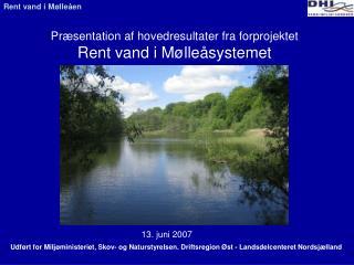 Præsentation af hovedresultater fra forprojektet  Rent vand i Mølleåsystemet