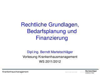 Rechtliche Grundlagen, Bedarfsplanung und Finanzierung Dipl.Ing. Berndt Martetschläger