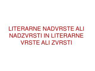 LITERARNE NADVRSTE ALI NADZVRSTI IN LITERARNE VRSTE ALI ZVRSTI