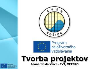 Tvorba projektov Leonardo da Vinci – IVT, VETPRO