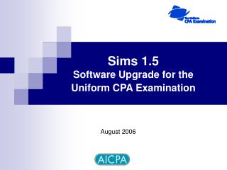 Sims 1.5 Software Upgrade for the Uniform CPA Examination