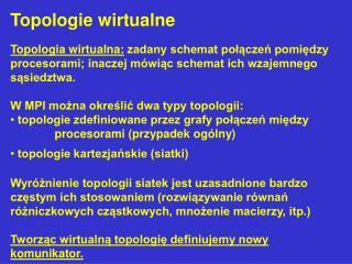 Topologie wirtualne Topologia wirtualna:  zadany schemat połączeń pomiędzy