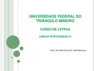 UNIVERSIDADE FEDERAL DO TRIÂNGULO MINEIRO CURSO DE LETRAS  LÍNGUA PORTUGUESA IV