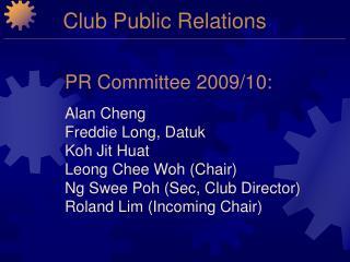 PR Committee 2009/10: Alan Cheng Freddie Long, Datuk Koh Jit Huat Leong Chee Woh (Chair)
