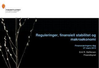Reguleringer, finansiell stabilitet og makroøkonomi Finansnæringens dag 27 mars 2012