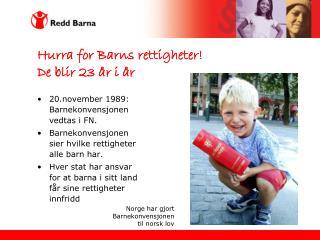 Hurra for Barns rettigheter! De blir 23 år i år