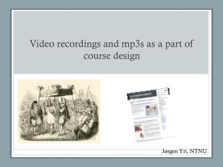 Video  recordings  and mp3s as a part  of course  design