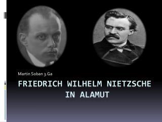 Friedrich Wilhelm Nietzsche    in  Alamut