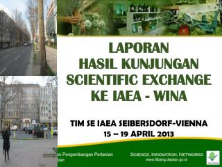 LAPORAN  HASIL KUNJUNGAN  SCIENTIFIC EXCHANGE KE IAEA - WINA