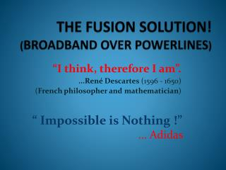 THE FUSION SOLUTION! ( BROADBAND OVER POWERLINES )