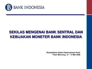 SEKILAS MENGENAI BANK SENTRAL DAN KEBIJAKAN MONETER BANK INDONESIA
