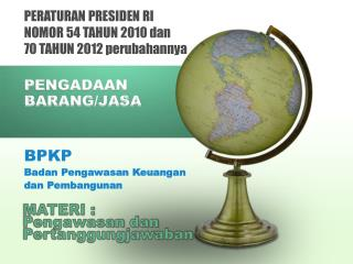 PERATURAN PRESIDEN RI NOMOR  54 TAHUN 2010 dan 70 TAHUN 2012  perubahannya