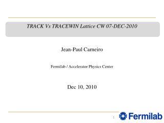TRACK Vs TRACEWIN Lattice CW 07-DEC-2010