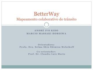 BetterWay Mapeamento colaborativo do trânsito