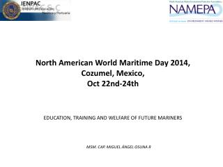 North American  World Maritime  Day 2014, Cozumel,  Mexico ,  Oct  22nd-24th