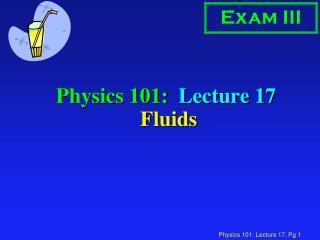 Physics 101:  Lecture 17  Fluids