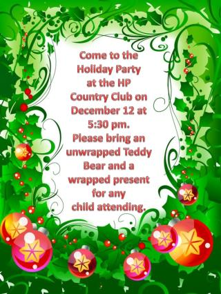 Come to the  Holiday Party  at the HP  Country Club on  December 12 at  5:30 pm. Please bring an