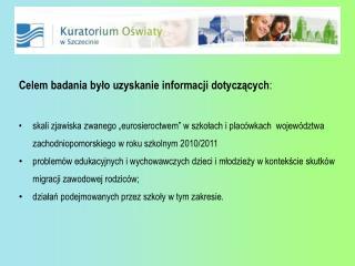 Celem badania było uzyskanie informacji dotyczących :