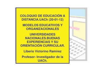 COLOQUIO DE EDUCACIÓN A DISTANCIA.UACh (20-01-12) MODELOS EDUCATIVOS Y ORGANIZACIONALES
