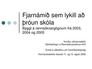 Fjarnámið sem lykill að þróun skóla Byggt á rannsóknargögnum frá 2003, 2004 og 2005