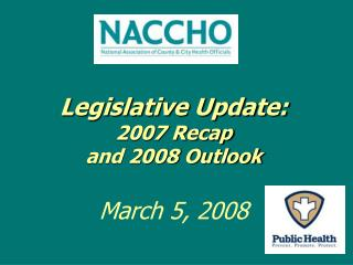 Legislative Update:  2007 Recap and 2008 Outlook March 5, 2008