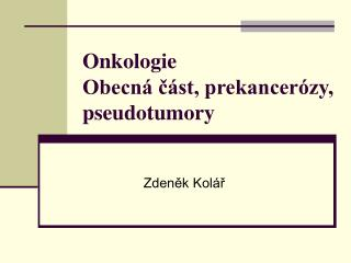 Onkologie Obecn� ?�st, prekancer�zy, pseudotumory