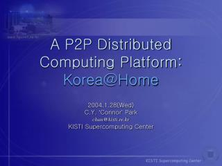 A P2P Distributed Computing Platform: Korea@Home