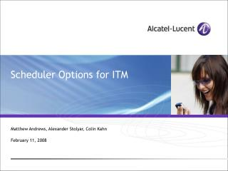 Scheduler Options for ITM