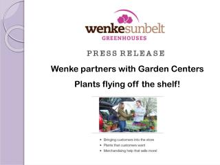 Wenke  partners with Garden Centers Plants flying off the shelf!