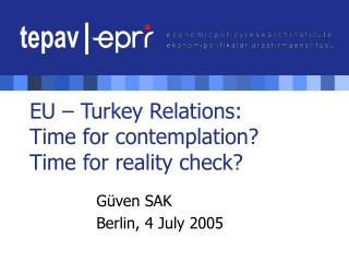 EU � Turkey Relations: Time for contemplation? Time for reality check?